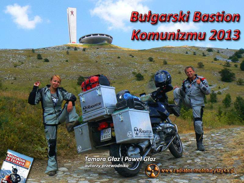 IV Nasze Wyprawy Motocyklowe - Bułgarski Bastion Komunizmu 2013 - Tamara Głaz i Paweł Głaz